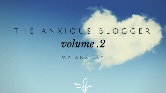 The Anxious Blogger- My Anxiety