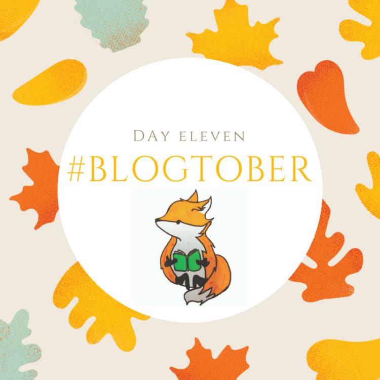 #BLOGTOBER day eleven