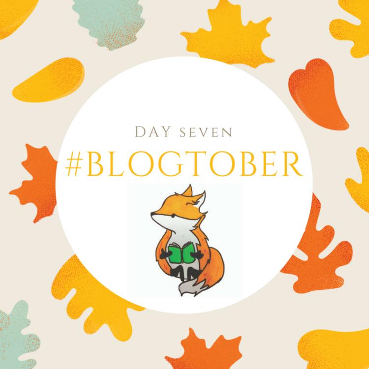 #BLOGTOBER day seven